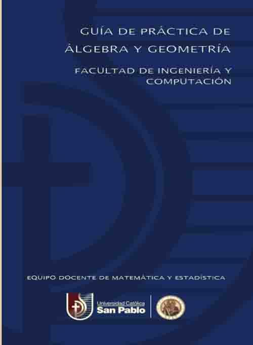 GUÍA DE PRÁCTICA DE ÁLGEBRA Y GEOMETRÍA. FACULTAD DE INGENIERÍA Y COMPUTACIÓN
