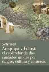 Conferencia Arequipa y Potosí el esplendor de dos ciudades unidas por sangre cultura y comercio